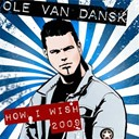 Ole Van Dansk - How i wish (2009)
