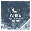 Bukka White - High fever blues  (1937 - 1940)