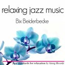 Bix Beiderbecke - Bix beiderbecke relaxing jazz music (ambient jazz music for relaxation)