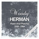 Woody Herman - Keen and peachy (1939 - 1954)