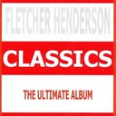 Fletcher Henderson - Classics (The Ultimate Album)