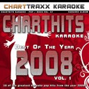 Charttraxx Karaoke - Charthits karaoke : the very best of the year 2008, vol. 1 (karaoke hits of the year 2008)