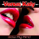 Venus Kaly - Blow my mind