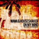 Houseshaker / Wawa - On my mind