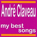 André Claveau - André claveau : my best songs