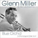 Glenn Miller - Blue orchid (in chronological order, vol. 2)