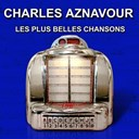 Charles Aznavour - Les plus belles chansons