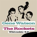 Gene Watson / The Rockets - Wild rockin' - ep