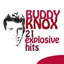 Buddy Knox - 21 explosive hits