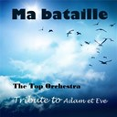 The Top Orchestra - Ma bataille (tribute to adam et eve) - single