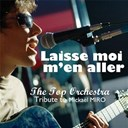 The Top Orchestra - Laisse moi m'en aller (tribute to mickaël miro) - single