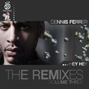 Dennis Ferrer - Hey hey (the remixes volume three)
