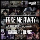 Sébastien Benett - Take me away (feat. joshua bass) (andrea s remix)