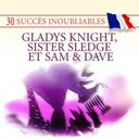 Gladys Knight / Sam & Dave / Sister Sledge - 30 succès inoubliables : gladys knight, sister sledge & sam & dave