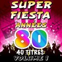 Junior Family / Pop 80 Orchestra / Pop Soleil Orchestra / The Disco Orchestra / The Romantic Orchestra / The Top Orchestra - Super fiesta années 80, vol. 1