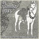 49 Swimming Pools - Triumphs and disasters, rewards and fairytales