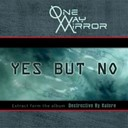 One Way Mirror - Yes but no