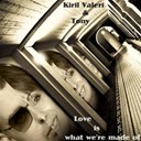 Kiril Valeri / Tony - Love is what we're made of
