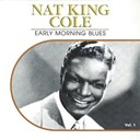 Nat King Cole - Early morning blues, vol. 1