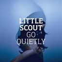 Little Scout - Go quietly