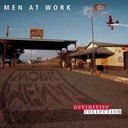 Men At Work - Definitive Collection