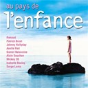 Alain Souchon / Axelle Red / Claude Fran&ccedil;ois / Daniel Balavoine / Francis Cabrel / Herbert L&eacute;onard / Isabelle Boulay / Jacques Dutronc / Jacques Higelin / Jean-Jacques Goldman / Johnny Hallyday / Marie Myriam / Maxime Le Forestier / Mickey 3d / Patrick Bruel / Renaud / Serge Lama / Teri Moise / Yves Duteil - Au pays de l'enfance