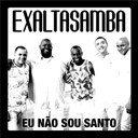 Exaltasamba - Eu n&atilde;o sou santo