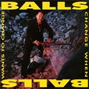 Balls - Balls Change When Balls Want To Change