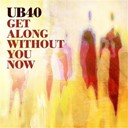 Ub 40 - Get along without you now