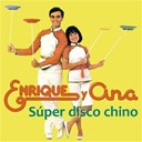 Enrique Y Ana - Super disco chino