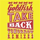 Goldfish - Take back tomorrow (remixes)