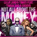 La La Land / Timati - Not all about the money (feat. timbaland & grooya)