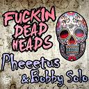 Bobby Solo / Pheeetus - Fuckin dead heads