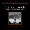 Berthe Sylva / Charles Trenet / Jean Sablon / Joséphine Baker / Maurice Chevalier / Mistinguett / Tino Rossi / Édith Piaf - France parade : chansons d'la france