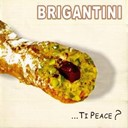 Brigantini - ...ti peace?